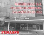 Fenasps participa da 2ª reunião do GT que discute a reabertura das unidades do INSS